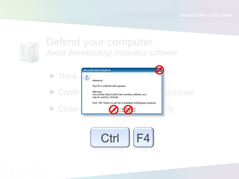 Defend your computer Avoid downloading malicious software Think before you click Confirm that the message is legitimate Close pop-up messages carefully Tip 1 CtrlF4