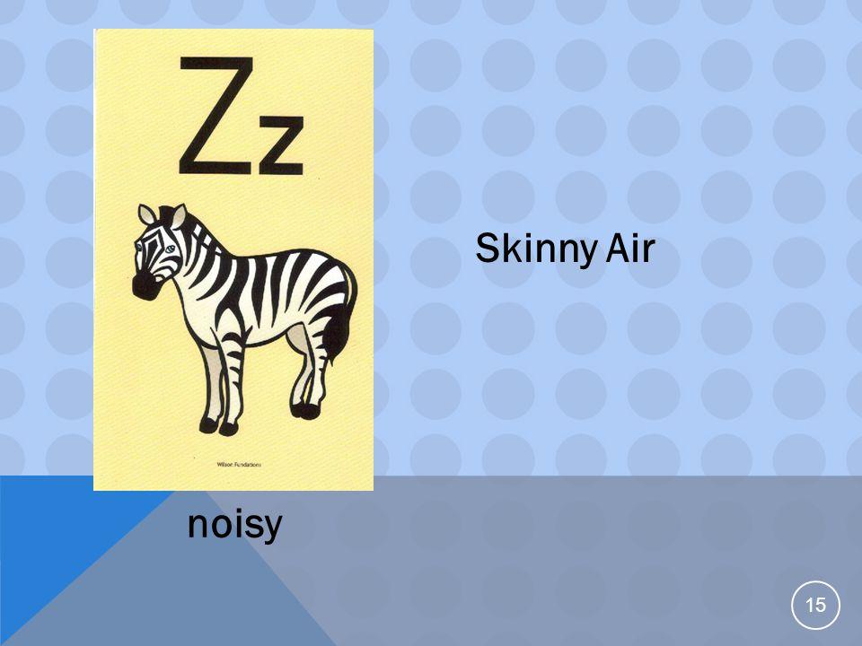 15 Skinny Air noisy