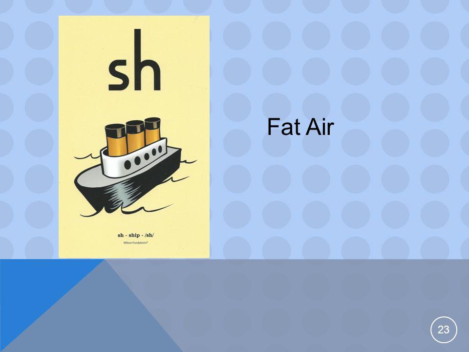 23 Fat Air