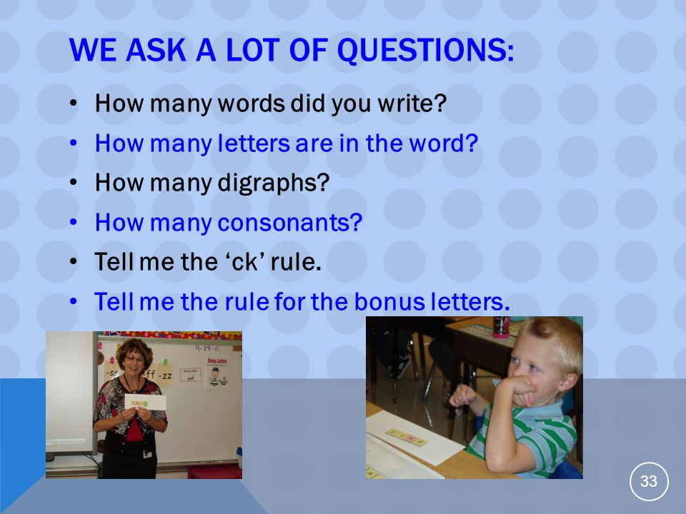 WE ASK A LOT OF QUESTIONS: How many words did you write? How many letters are in the word? How many digraphs? How many consonants? Tell me the 'ck' ru