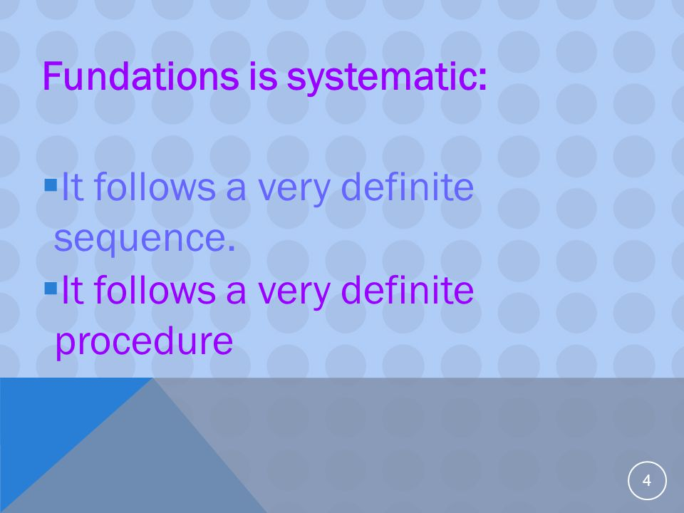 Fundations is explicit:  It doesn't leave room for guessing.  It teaches all concepts directly. 5