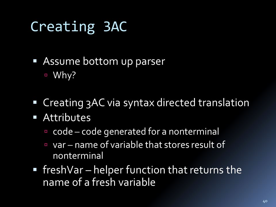 Creating 3AC  Assume bottom up parser  Why.