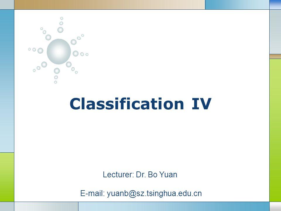 LOGO Classification IV Lecturer: Dr. Bo Yuan E-mail: yuanb@sz.tsinghua.edu.cn
