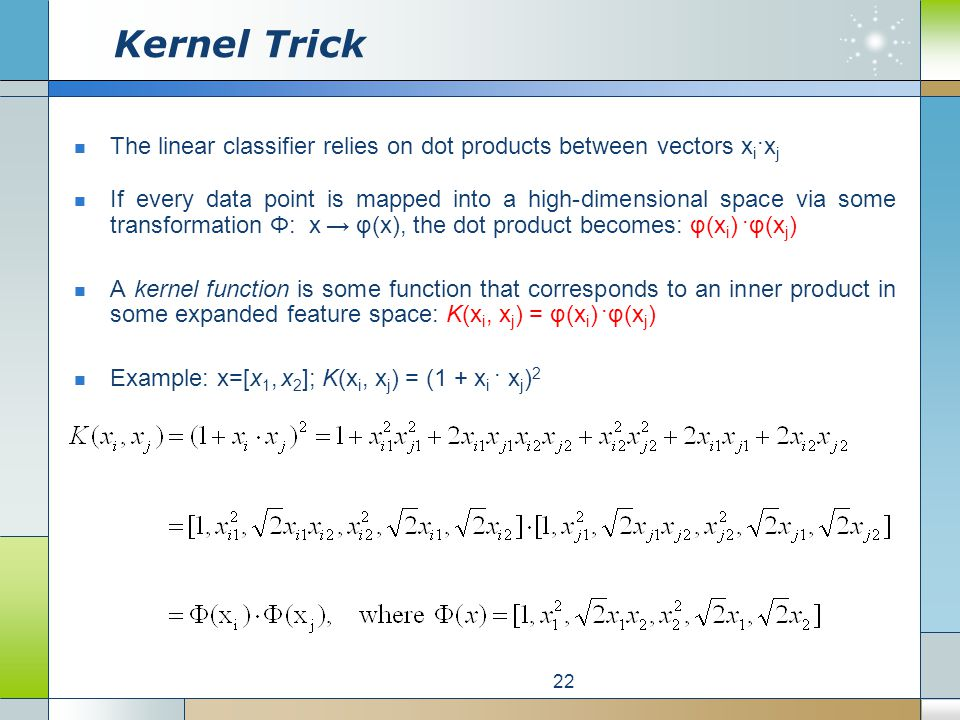 Kernel Trick The linear classifier relies on dot products between vectors x i ·x j If every data point is mapped into a high-dimensional space via som