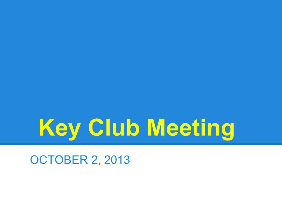 Key Club Meeting OCTOBER 2, 2013
