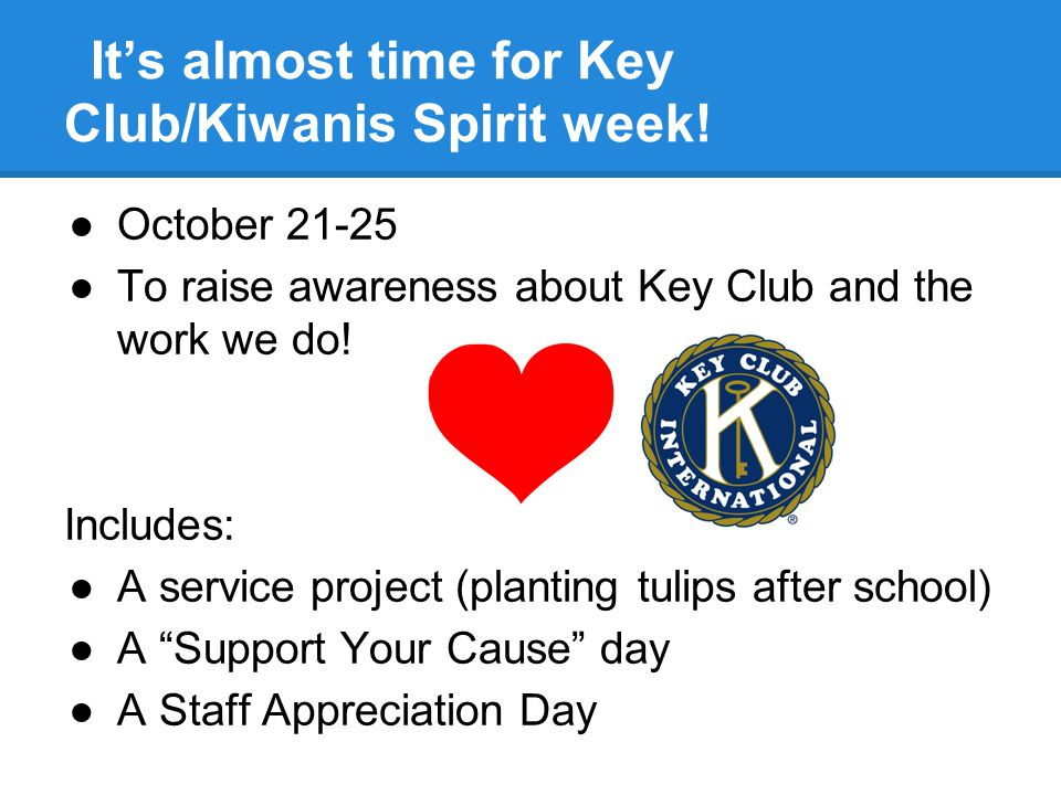 It's almost time for Key Club/Kiwanis Spirit week.