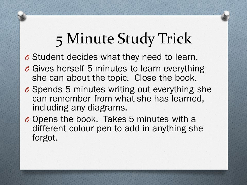 5 Minute Study Trick O Student decides what they need to learn.
