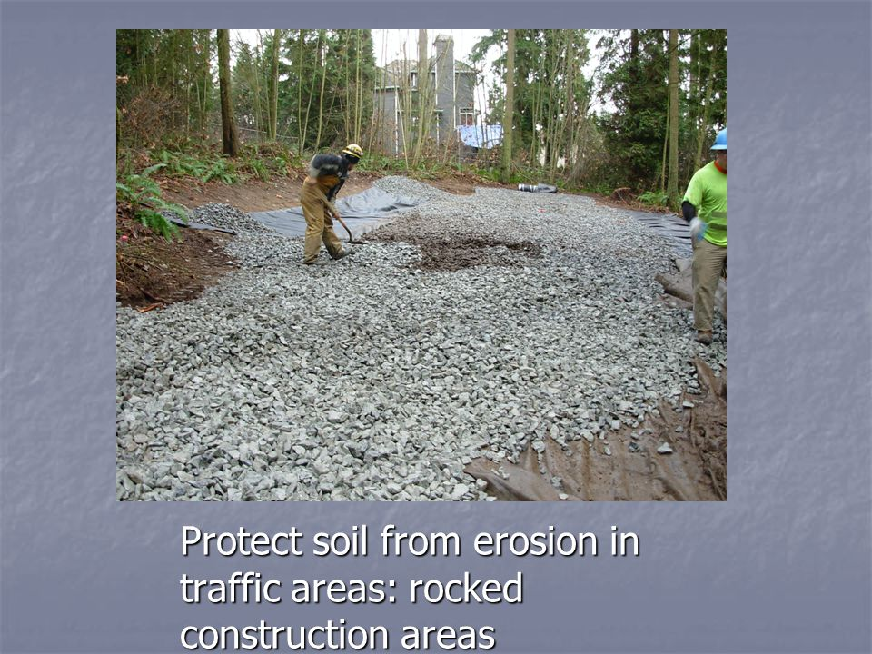 Protect soil from erosion in traffic areas: rocked construction areas