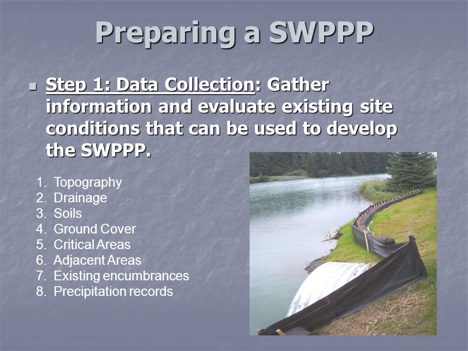 Preparing a SWPPP Preparing a SWPPP Step 1: Data Collection: Gather information and evaluate existing site conditions that can be used to develop the SWPPP.