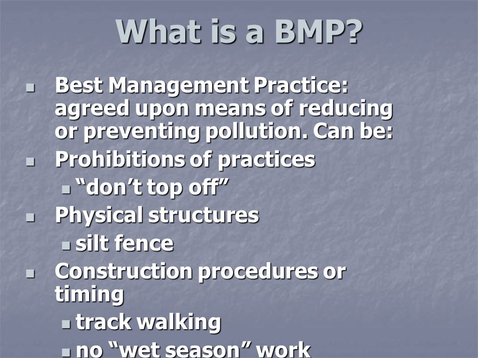 What is a BMP. Best Management Practice: agreed upon means of reducing or preventing pollution.