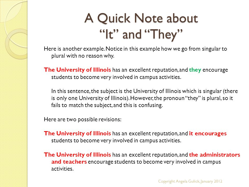 "A Quick Note about ""It"" and ""They"" Here is another example. Notice in this example how we go from singular to plural with no reason why. The Universit"
