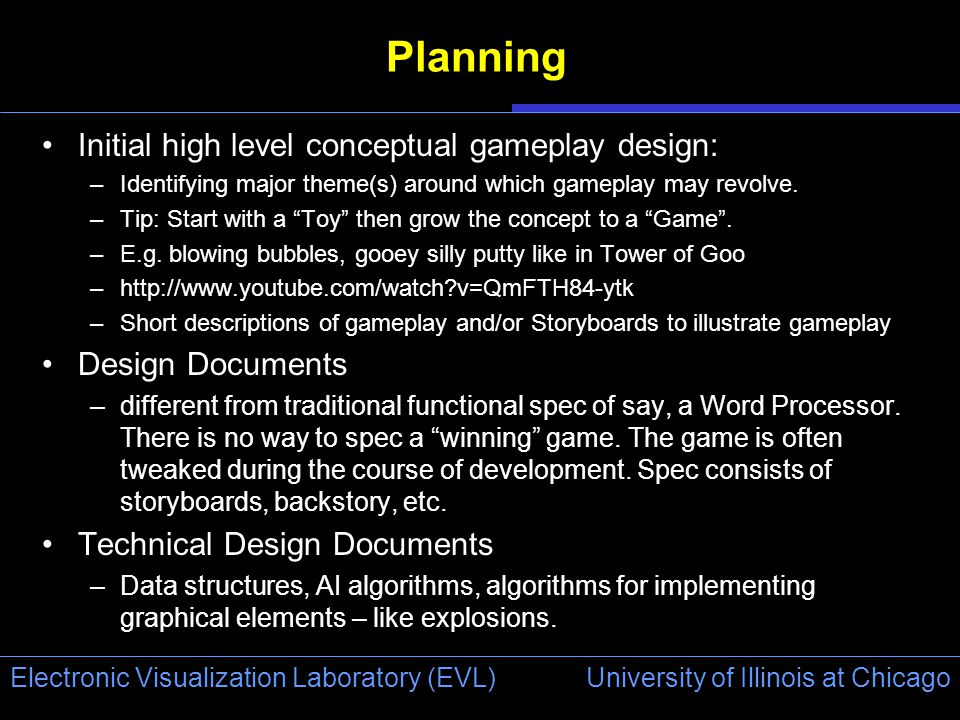 University of Illinois at Chicago Electronic Visualization Laboratory (EVL) Planning Initial high level conceptual gameplay design: –Identifying major theme(s) around which gameplay may revolve.