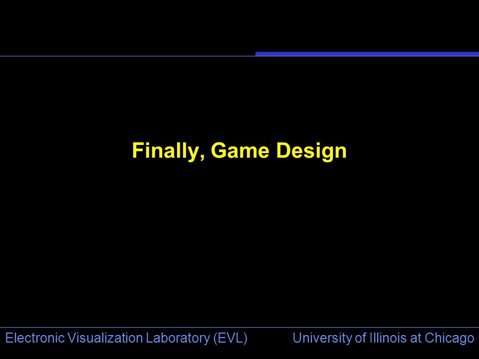 University of Illinois at Chicago Electronic Visualization Laboratory (EVL) Finally, Game Design