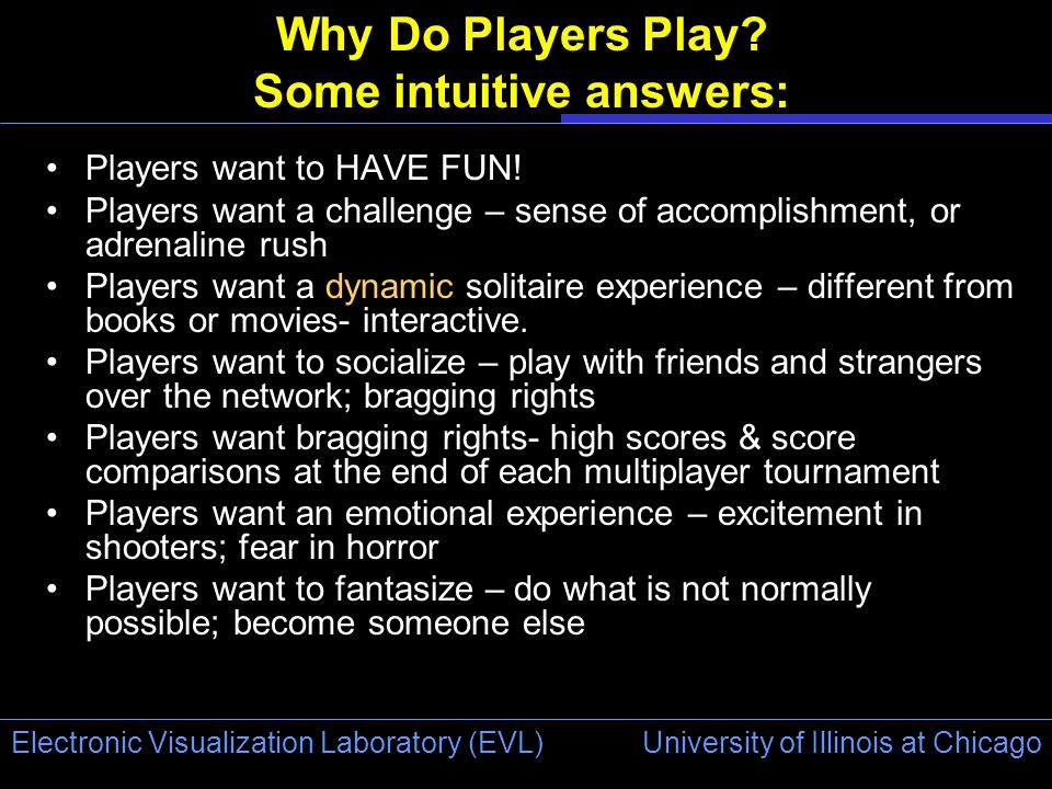 University of Illinois at Chicago Electronic Visualization Laboratory (EVL) Why Do Players Play.