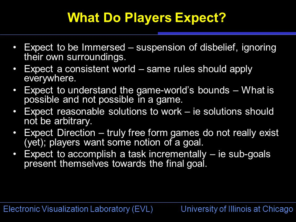 University of Illinois at Chicago Electronic Visualization Laboratory (EVL) What Do Players Expect.