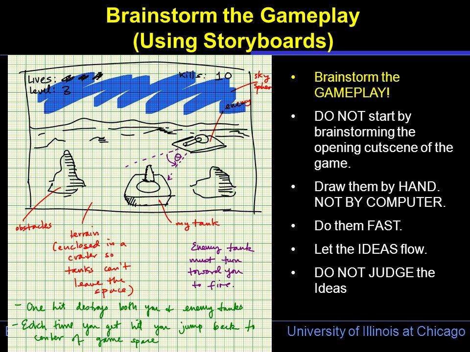 University of Illinois at Chicago Electronic Visualization Laboratory (EVL) Brainstorm the Gameplay (Using Storyboards) Brainstorm the GAMEPLAY.