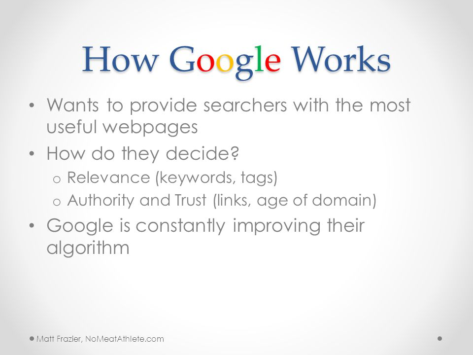 How Google Works Wants to provide searchers with the most useful webpages How do they decide.
