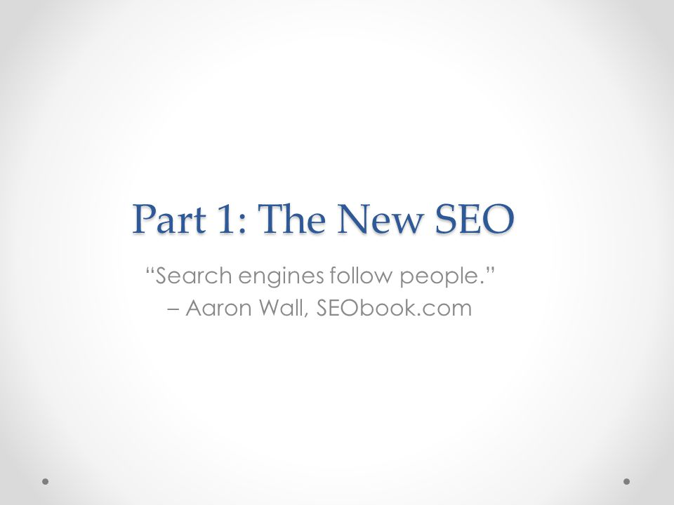 Part 1: The New SEO Search engines follow people. – Aaron Wall, SEObook.com