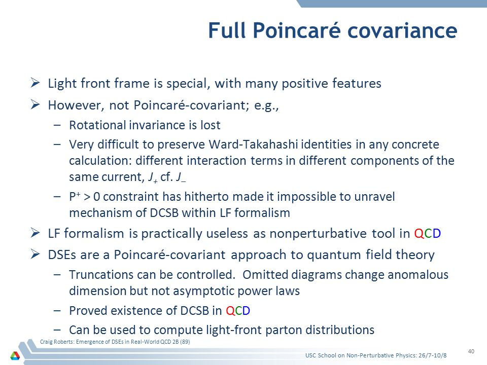 Full Poincaré covariance  Light front frame is special, with many positive features  However, not Poincaré-covariant; e.g., –Rotational invariance i