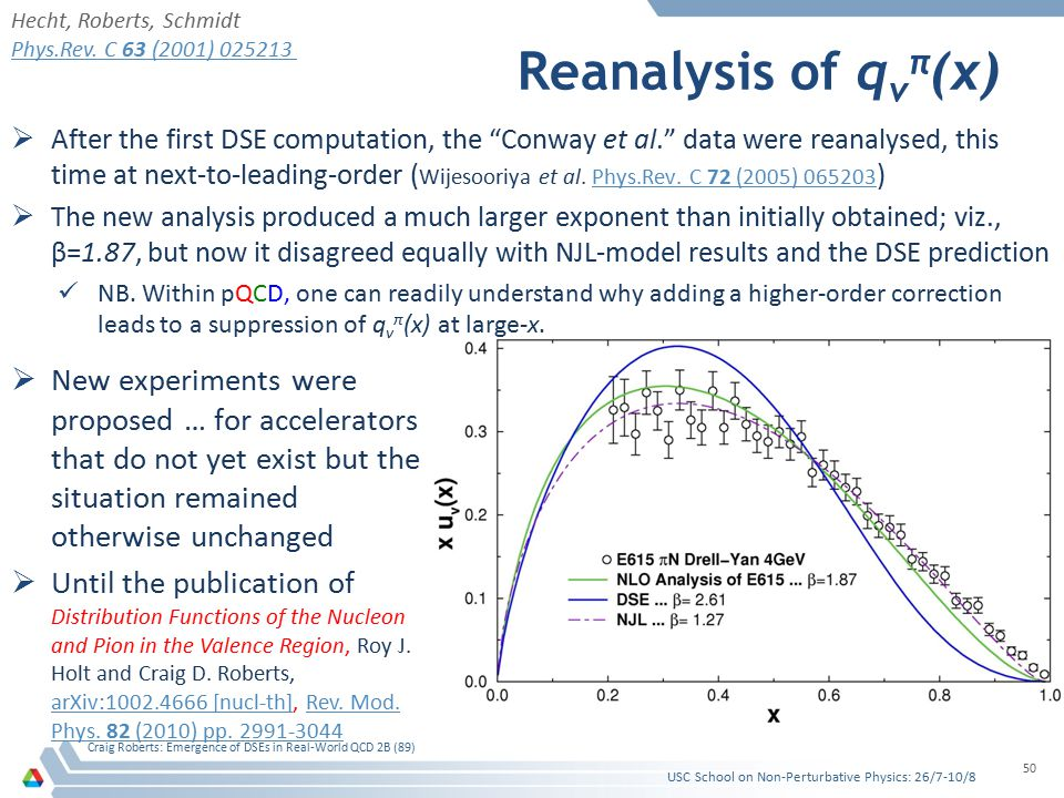 "Reanalysis of q v π (x)  After the first DSE computation, the ""Conway et al."" data were reanalysed, this time at next-to-leading-order ( Wijesooriya"