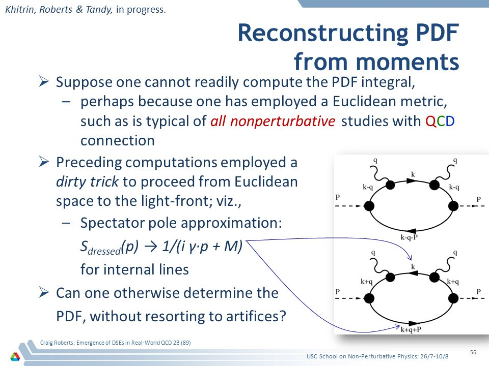 Reconstructing PDF from moments USC School on Non-Perturbative Physics: 26/7-10/8 Craig Roberts: Emergence of DSEs in Real-World QCD 2B (89) 56 Khitri