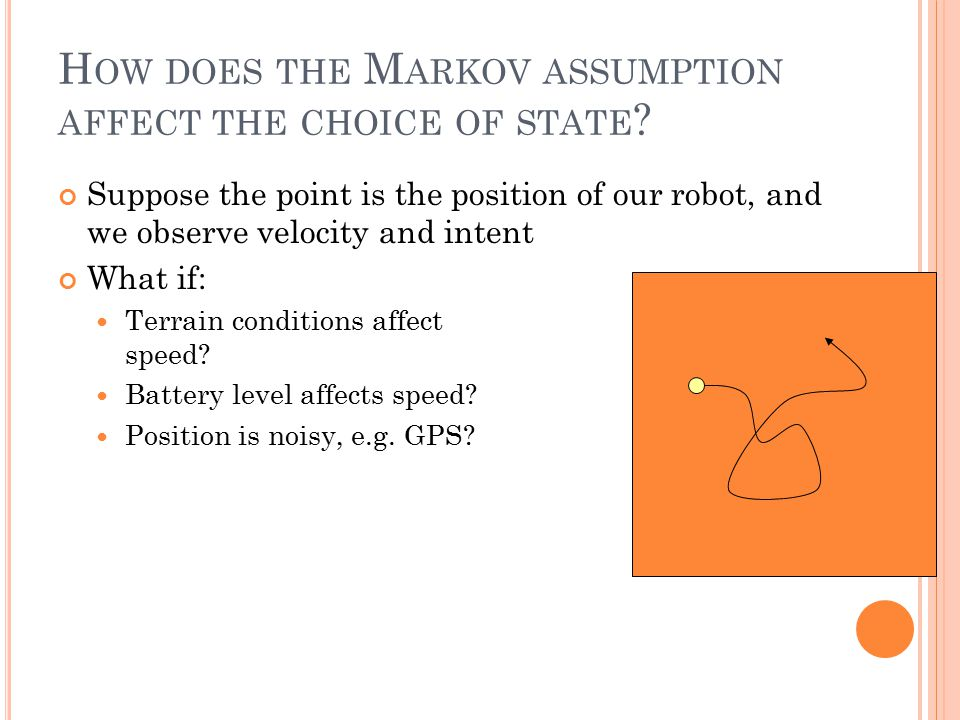 H OW DOES THE M ARKOV ASSUMPTION AFFECT THE CHOICE OF STATE .
