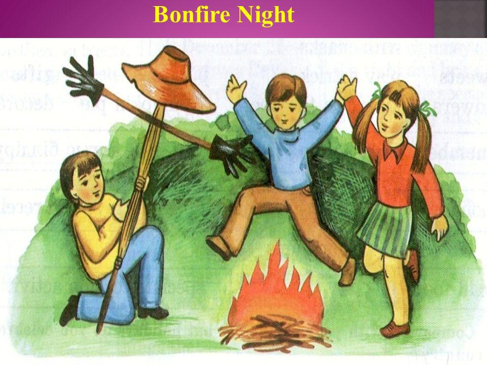 Guy [gai], n-бала, жігіт Bonfire['bonf'aiə], n- алау Fireworks['faiəwə:k],n- отшашу Stick[stik], n-таяқ Straw[str ɔ :], n-сабан Light[lait], v-жағу Gl
