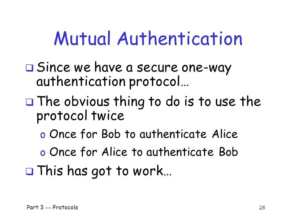 Part 3  Protocols 25 Mutual Authentication.