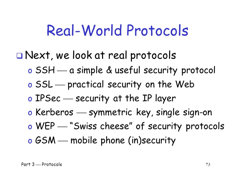 Chapter 10: Real-World Protocols The wire protocol guys don't worry about security because that's really a network protocol problem. The network proto