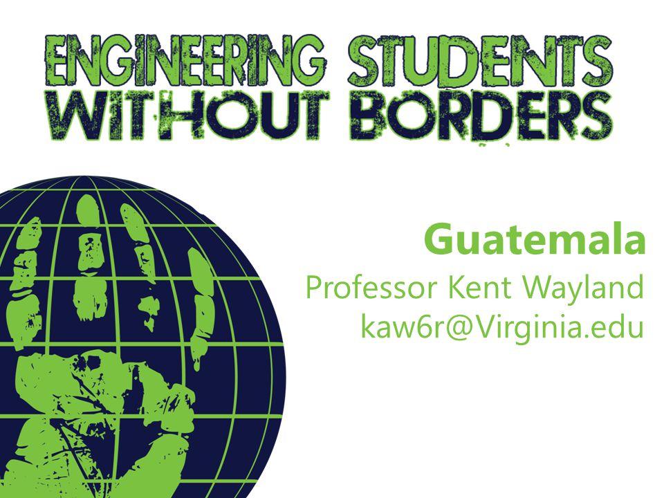 Guatemala Professor Kent Wayland kaw6r@Virginia.edu
