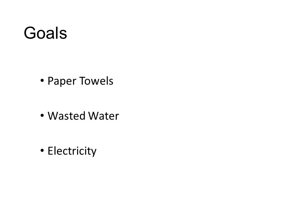 Goals Paper Towels Wasted Water Electricity