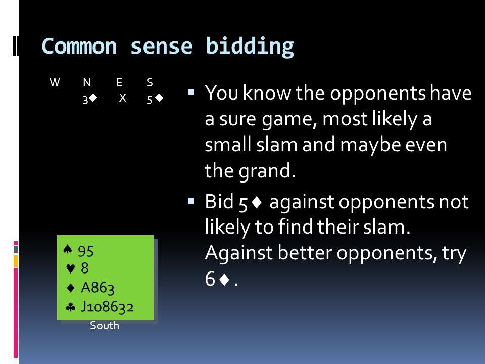 Common sense bidding  You know the opponents have a sure game, most likely a small slam and maybe even the grand.
