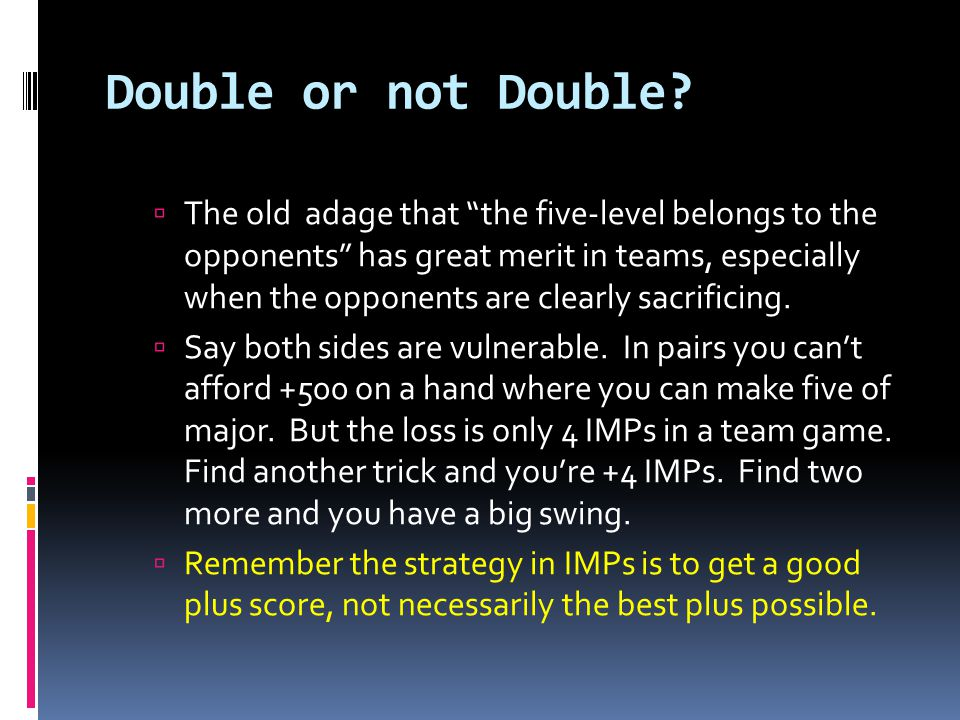 "Double or not Double?  The old adage that ""the five-level belongs to the opponents"" has great merit in teams, especially when the opponents are clear"