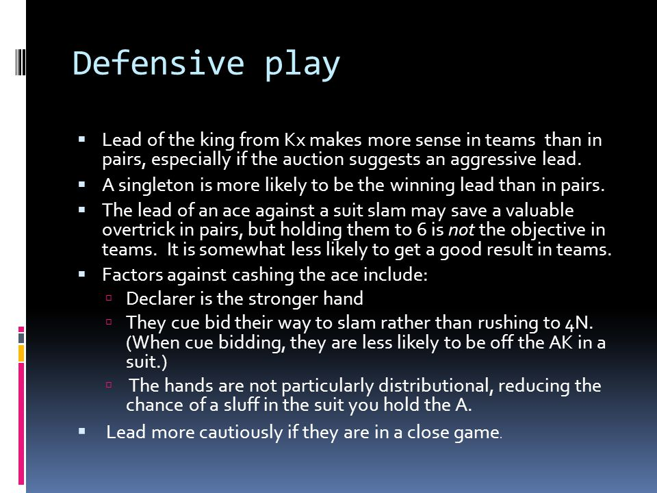 Defensive play  Lead of the king from Kx makes more sense in teams than in pairs, especially if the auction suggests an aggressive lead.  A singleto