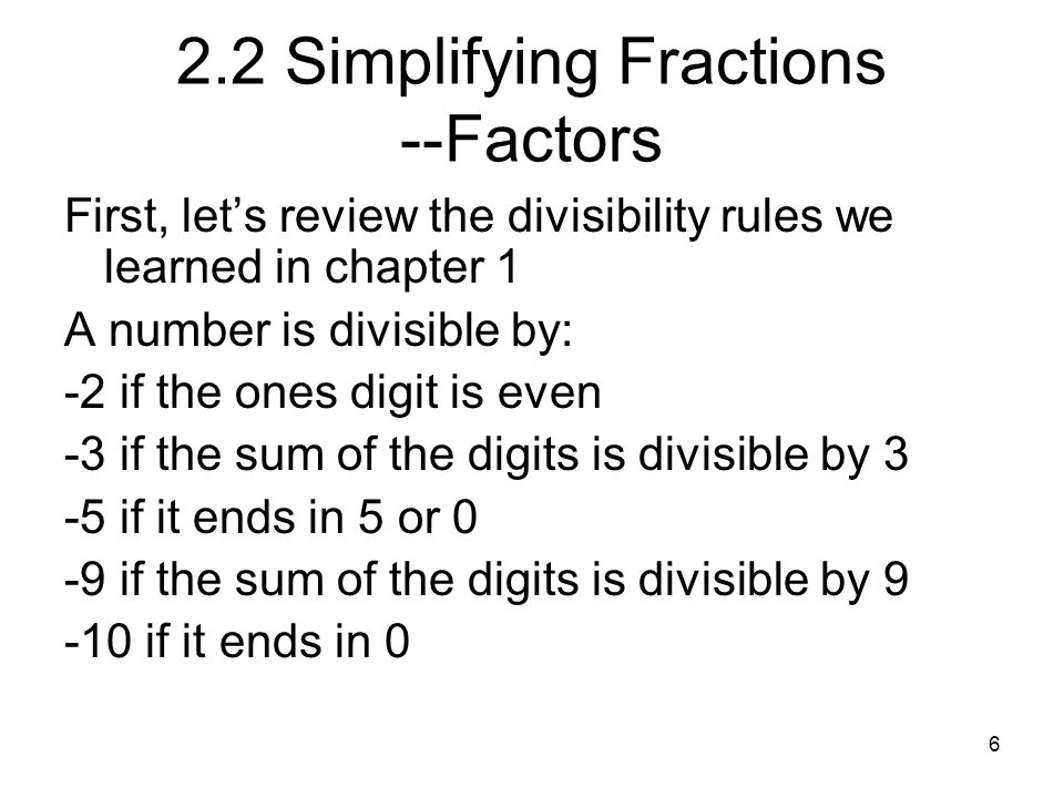 2.6 Write Equivalent Fractions The fraction ½ can take many different forms ½ is the same as 4/8 ½ is the same as 6/12 ½ is the same as 10/20 ½ is the same as 50/100 ½ is the same as 23/46 Is ½ the same as 31/63?
