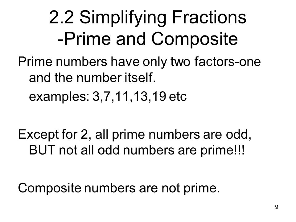 10 2.2 Simplifying Fractions -Prime Factorizations The prime factorization is what you get when you break a number down until all the factors are prime.