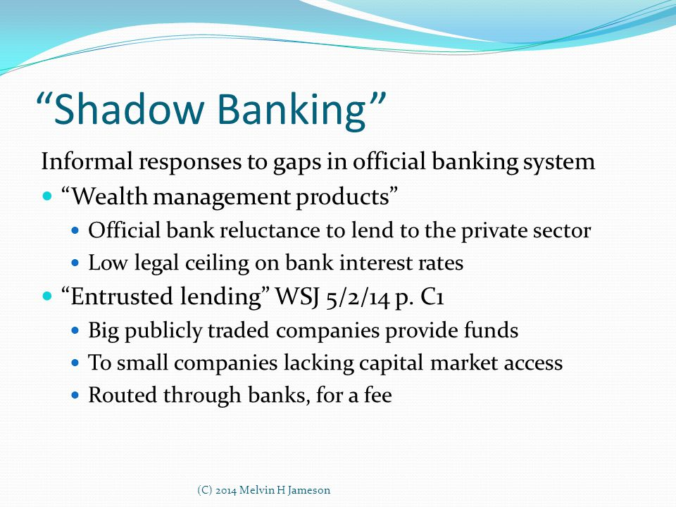 """Shadow Banking"" Informal responses to gaps in official banking system ""Wealth management products"" Official bank reluctance to lend to the private se"