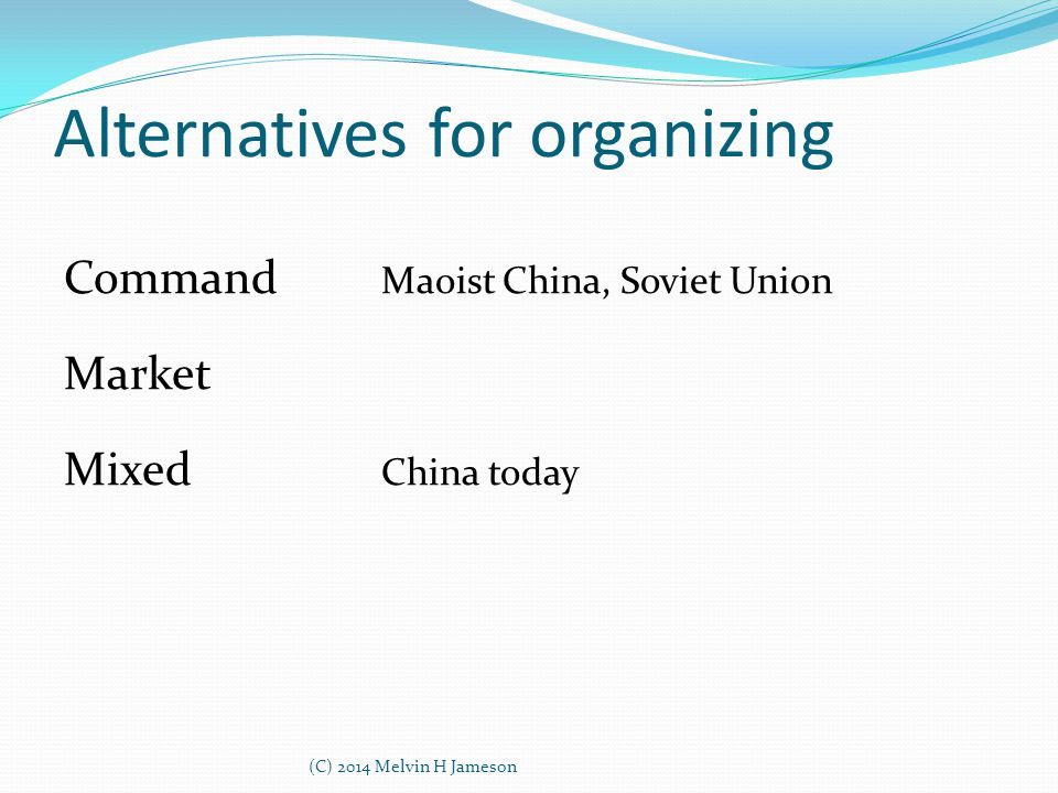 Alternatives for organizing Command Maoist China, Soviet Union Market Mixed China today (C) 2014 Melvin H Jameson