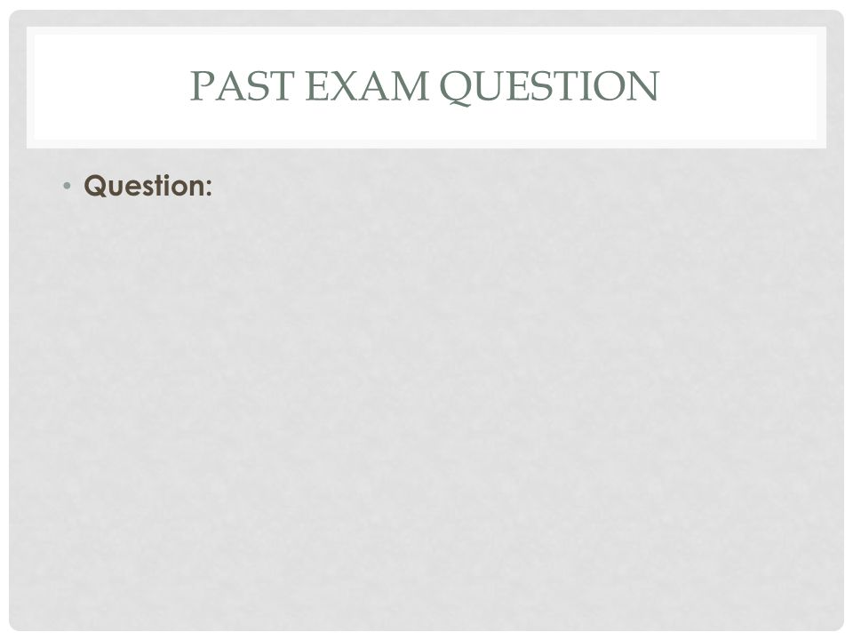 PAST EXAM QUESTION Question: