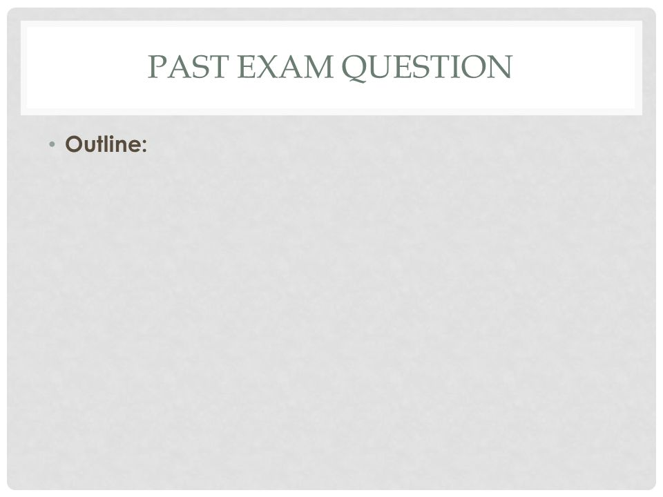 PAST EXAM QUESTION Outline: