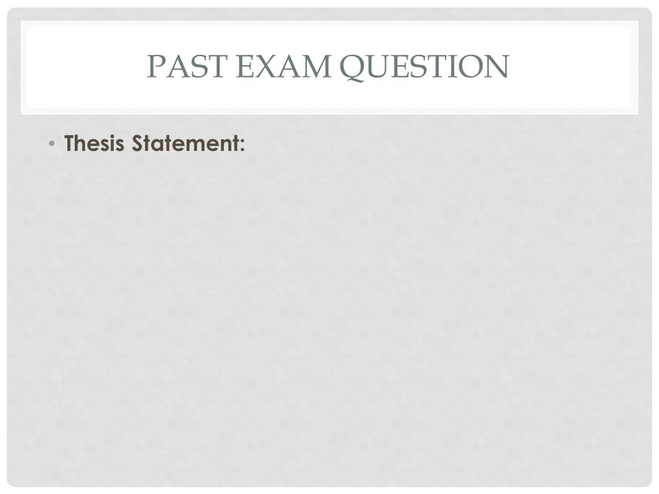 PAST EXAM QUESTION Thesis Statement: