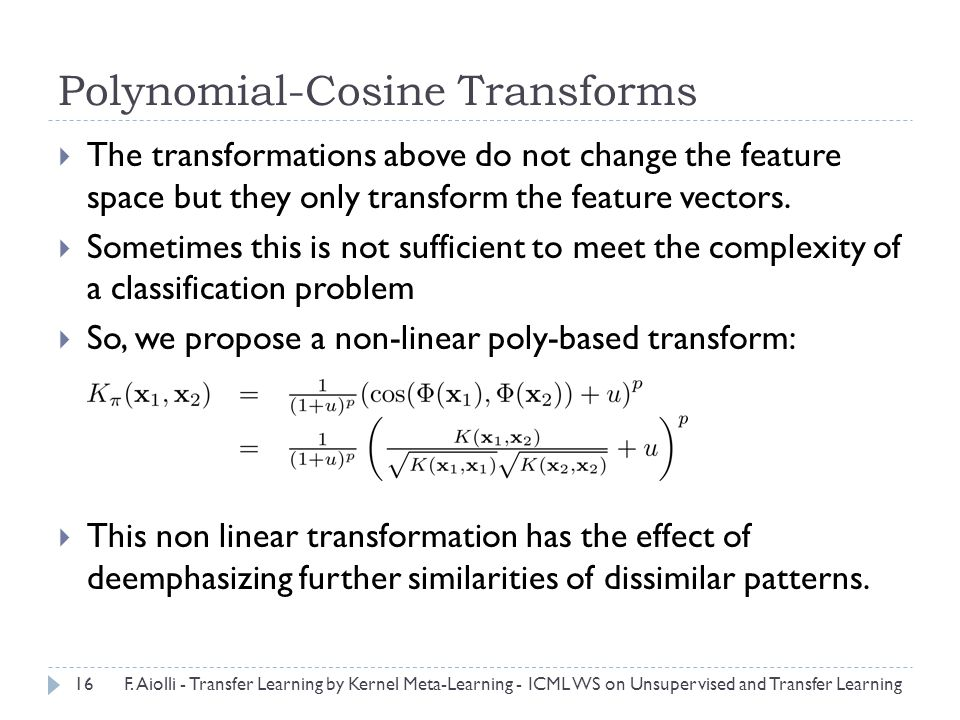 Polynomial-Cosine Transforms  The transformations above do not change the feature space but they only transform the feature vectors.  Sometimes this