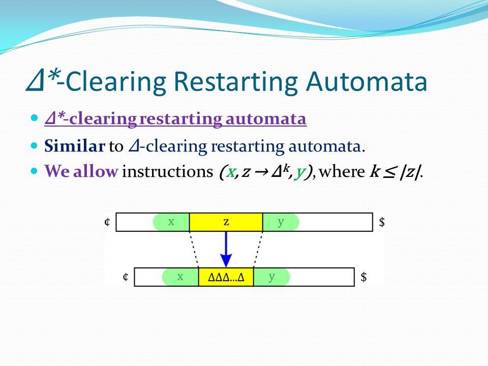 Δ* -Clearing Restarting Automata Δ* -clearing restarting automata Similar to Δ -clearing restarting automata.