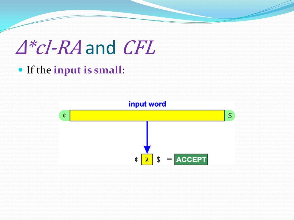 Δ*cl-RA and CFL If the input is small: