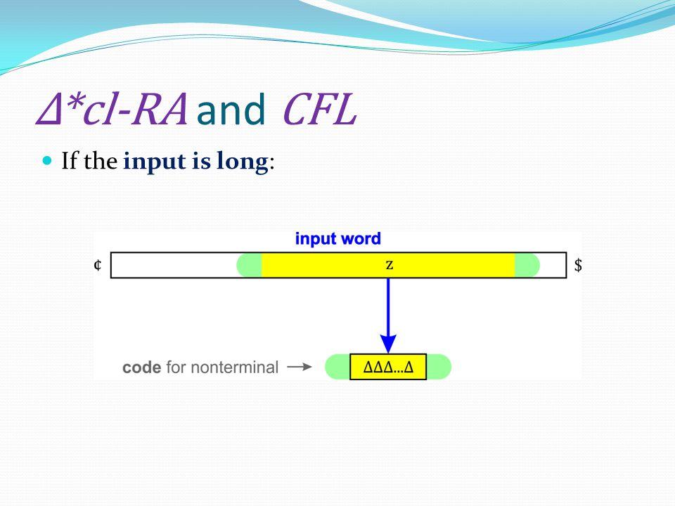 Δ*cl-RA and CFL If the input is long: