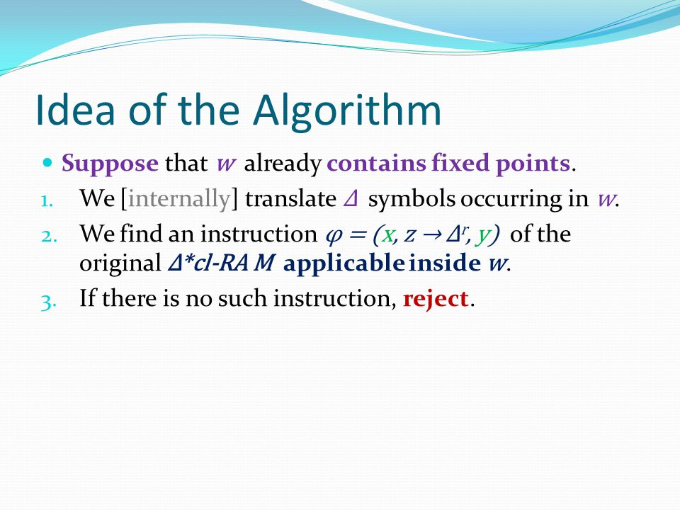Idea of the Algorithm Suppose that w already contains fixed points. 1. We [internally] translate Δ symbols occurring in w. 2. We find an instruction φ