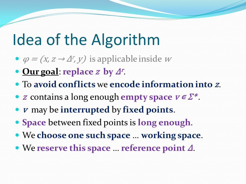 Idea of the Algorithm φ = (x, z → Δ r, y) is applicable inside w Our goal: replace z by Δ r.