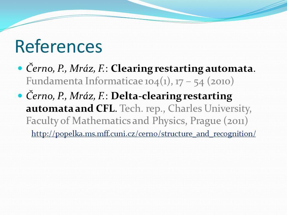 References Černo, P., Mráz, F.: Clearing restarting automata.