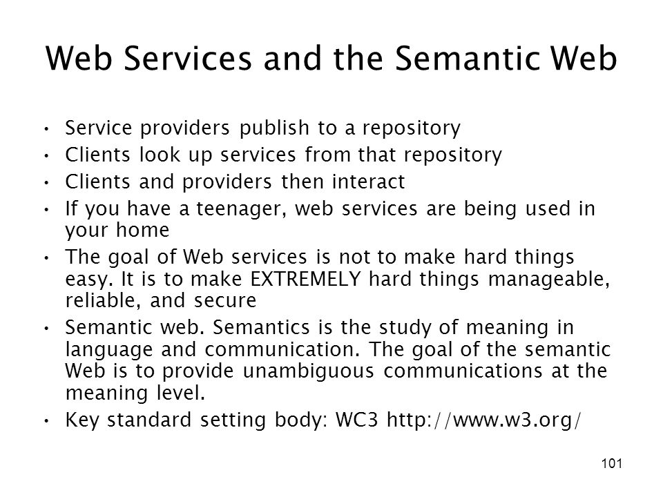 101 Web Services and the Semantic Web Service providers publish to a repository Clients look up services from that repository Clients and providers th