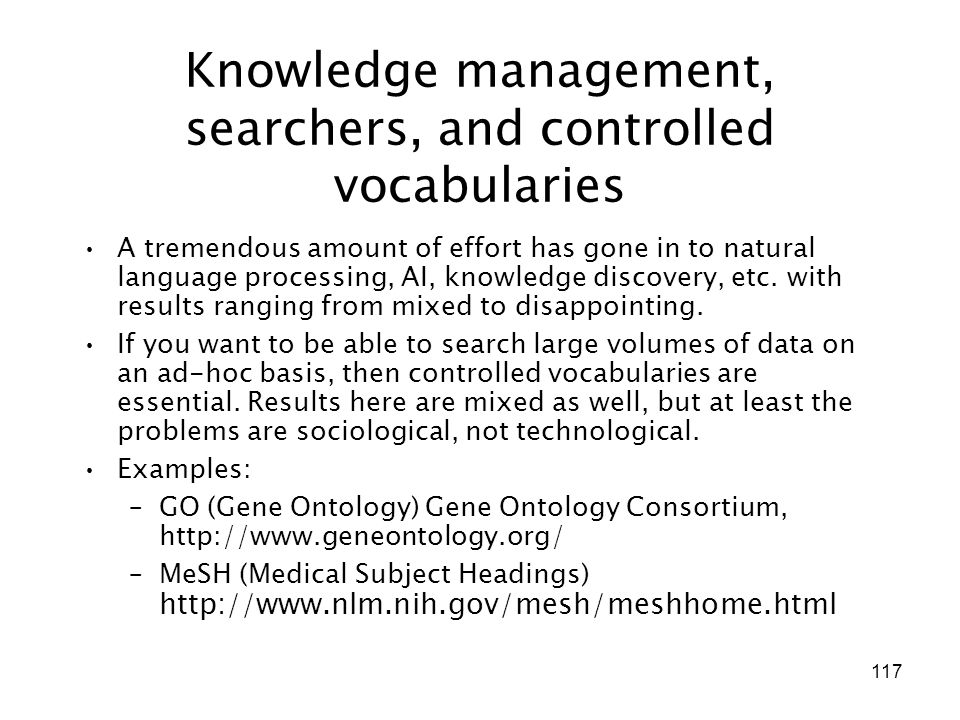 117 Knowledge management, searchers, and controlled vocabularies A tremendous amount of effort has gone in to natural language processing, AI, knowled